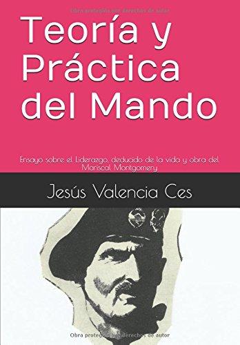 Descargar Libro Teoría y Práctica del Mando: Ensayo sobre el Liderazgo, deducido de la vida y obra del Mariscal Montgomery de Jesús Valencia Ces