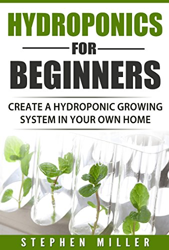 Hydroponics for beginners: Create a Hydroponic System in Your Own Home (English Edition) - Beste Aeroponic System