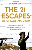 The 21 Escapes of Lt Alastair Cram: A compelling story of courage and endurance in th...