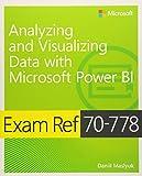 Exam Ref 70-778 Analyzing and Visualizing Data by Using Microsoft Power BI...