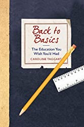 Back to Basics: The Education You Wish You'd Had by Caroline Taggart (2014-05-01)