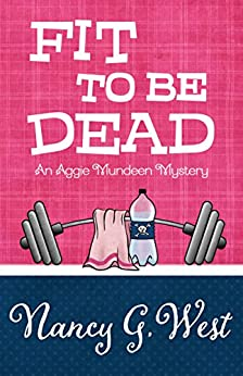 Fit To Be Dead (An Aggie Mundeen Mystery Book 1) by [West, Nancy G.]