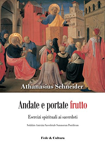 Andate e portate frutto. Esercizi spirituali ai sacerdoti. Sodalizio amicizia sacerdotale summorum pontificum (Spirituale) por Athanasius Schneider