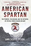 American Spartan: The Promise, the Mission, and the Betrayal of Special Forces Major Jim Gant: Written by Ann Scott Tyson, 2014 Edition, Publisher: William Morrow [Hardcover]