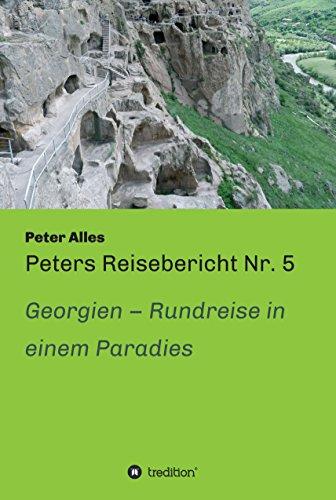 Peters Reisebericht Nr. 5: Georgien - Rundreise in einem Paradies