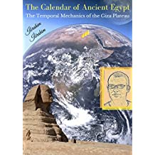 The Calendar of Ancient Egypt: The Temporal Mechanics of the Giza Plateau (English Edition)