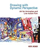 Drawing with Dynamic Perspective: Art for Animation and Live-Action Film (English...