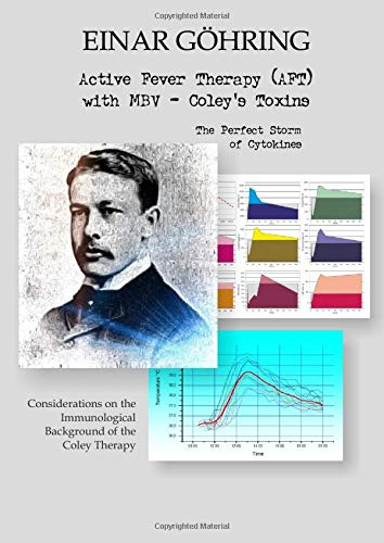 Active Fever Therapy with MBV - Coley's Toxins: The Perfect Storm of Cytokines