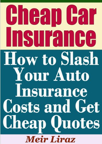 Cheap Car Insurance: How to Slash Your Auto Insurance Costs and Get Cheap Quotes (English Edition)