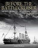 Before the Battlecruiser: The Big Cruiser in the World's Navies 1865-1910