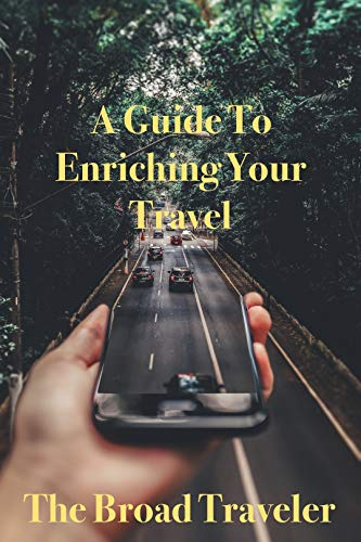 A Guide To Enriching Your Travel (English Edition)