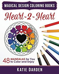 Heart~2~Heart: 48 Mandalas for You to Color & Enjoy (Magical Design Coloring Books) (Volume 1) by Katie Darden (2015-08-26)