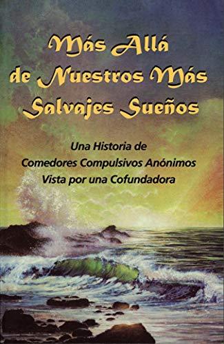 OMPRAR LIBRO MAS ALLA DE NUESTROS MAS SALVAJES SUEÑOS DE COMEDORES COMPULSIVO ANONIMOS OA