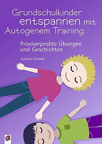 Grundschulkinder entspannen mit Autogenem Training: Praxiserprobte Übungen und Geschichten