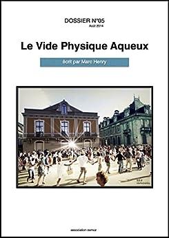 DOSSIER N°05 - Le vide physique aqueux (le VPA) par [Henry, Marc]