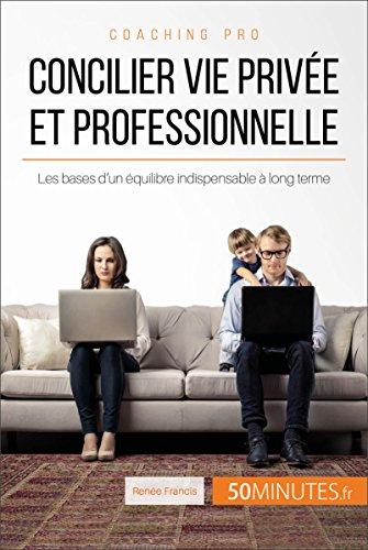 Concilier vie privée et professionnelle: Les bases d'un équilibre indispensable à long terme (Coaching pro t. 23)