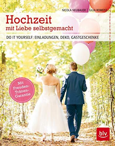 Hochzeit mit Liebe selbstgemacht: Do it yourself: Einladungen, Deko, Gastgeschenke (BLV)