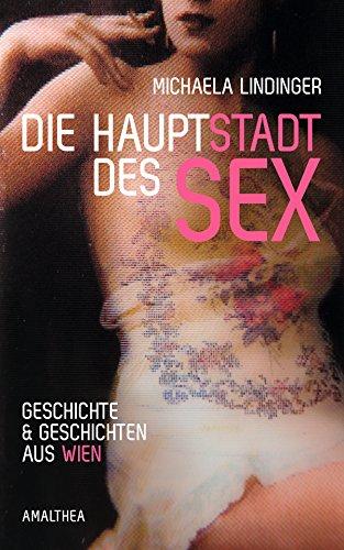 Die Hauptstadt des Sex: Geschichte & Geschichten aus Wien