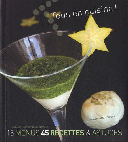 Tous en cuisine ! : 15 menus, 45 recettes & astuces
