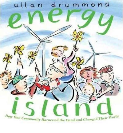 [( Energy Island: How One Community Harnessed the Wind and Changed Their World[ ENERGY ISLAND: HOW ONE COMMUNITY HARNESSED THE WIND AND CHANGED THEIR WORLD ] By Drummond, Allan ( Author )Mar-01-2011 Hardcover By Drummond, Allan ( Author ) Hardcover Mar - 2011)] Hardcover