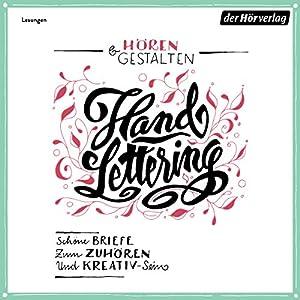 Hören & Gestalten - Handlettering: Schöne Briefe zum Zuhören und Kreativ-Sein - Mit 10 Vorlagen zum Selbstgestalten