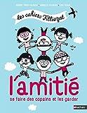 L'amitié - Se faire des copains et les garder - Les cahiers Filliozat - Dès 5 ans