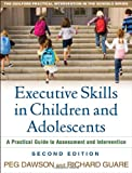 Executive Skills in Children and Adolescents, Second Edition: A Practical Guide to Assessment and Intervention (The Guilford Practical Intervention in the Schools Series)