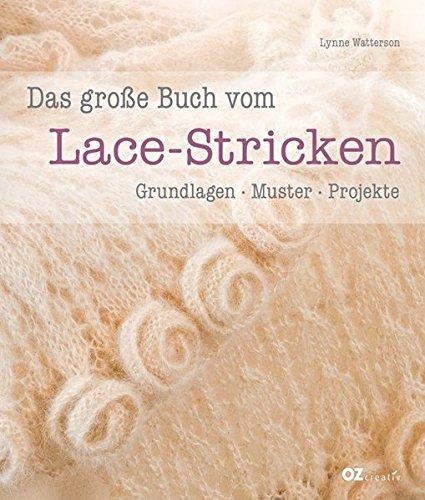 Das große Buch vom Lace-Stricken: Grundlagen, Muster, Projekte (Grundlagen Des Strickens)