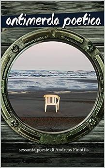 antimerda poetica: sessanta poesie di Andreas Finottis di [Finottis, Andreas]