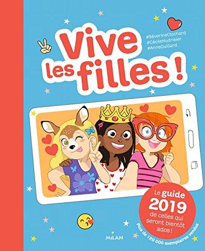 Vive les filles ! 2018: Le guide 2019 de celles qui seront bientôt ados ! par Séverine Clochard