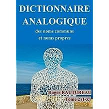 DICTIONNAIRE ANALOGIQUE DES NOMS COMMUS ET NOMS PROPRES: LE MOT DANS TOUS SES ETATS