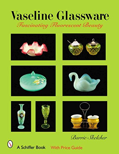vaseline-glassware-fascinating-fluorescent-beauty-by-author-barrie-skelcher-published-on-october-200