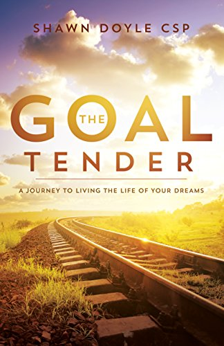 The Goal Tender: A Journey to Living the Life of Your Dreams (English Edition)