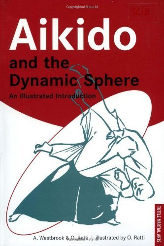 Aikido and the Dynamic Sphere: An Illustrated Introduction by Westbrook, Adele, Ratti, Oscar (2001) Paperback