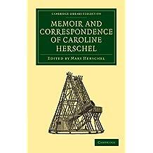 Memoir and Correspondence of Caroline Herschel (Cambridge Library Collection - Astronomy) by Caroline Herschel (31-Oct-2010) Paperback
