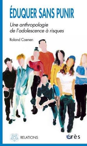 Eduquer sans punir : Une anthropologie de l'adolescence à risques par Roland Coenen