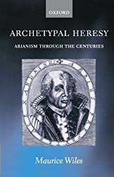 Archetypal Heresy: Arianism through the Centuries