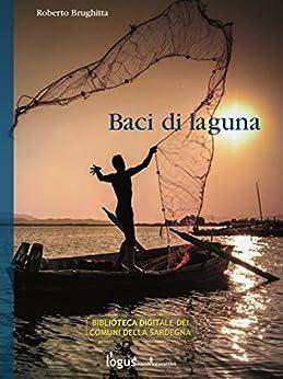 Baci di laguna: 3 (Biblioteca Digitale dei Comuni della Sardegna) di [Brughitta, Roberto]