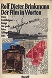 Der Film in Worten: Prosa, Erzählungen, Essays, Hörspiele, Fotos, Collagen, 1965-1974 - Rolf Dieter Brinkmann