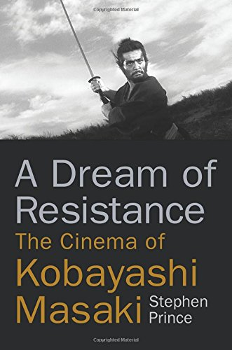 A Dream of Resistance: The Cinema of Kobayashi Masaki por Stephen Prince