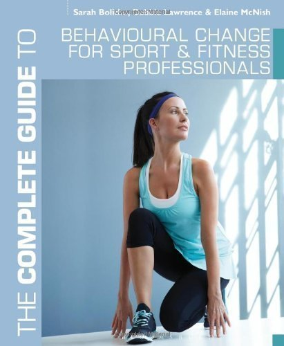 The Complete Guide to Behavioural Change for Sport and Fitness Professionals (Complete Guides) by Sarah Bolitho, Debbie Lawrence, Elaine McNish (2013)