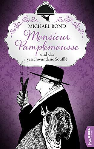Monsieur Pamplemousse und das verschwundene Soufflé (Ein kulinarischer Frankreich-Krimi 1)