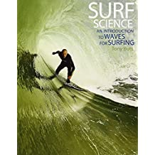 Surf Science: An Introduction to Waves for Surfing (3rd ed) by Tony Butt (2014-03-25)