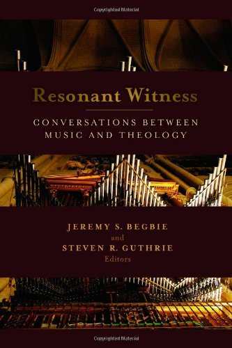 Resonant Witness: Conversations between Music and Theology (Calvin Institute of Christian Worship Liturgical Studies) (English Edition)