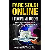Fare Soldi Online I Tuoi Primi 1000€!: Come Avviare un Business Online che Rende Effettivamente i Profitti che Desideri (Italian Edition)