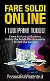 Scarica Libro Fare Soldi Online I Tuoi Primi 1000 Come Avviare un Business Online che Rende Effettivamente i Profitti che Desideri (PDF,EPUB,MOBI) Online Italiano Gratis