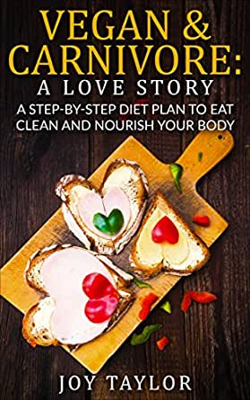Vegan & Carnivore: A Love Story. A Step-By-Step Diet Plan ...