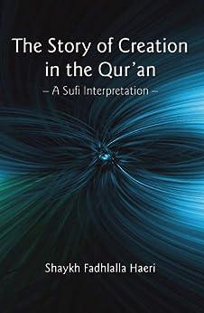 The Story of Creation in the Qur'an: A Sufi Interpretation (English Edition) di [Haeri, Shaykh Fadhlalla]