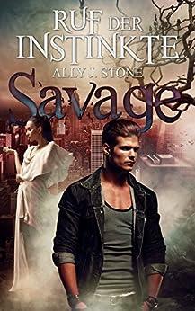 Ruf der Instinkte (Savage 1) von [Stone, Ally J.]