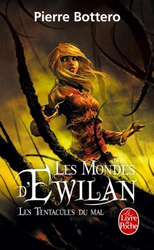 Les Tentacules du mal (Les Mondes d'Ewilan, Tome 3) par Pierre Bottero